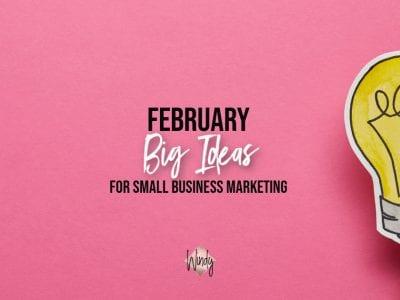February Small Business Marketing Ideas Windy Lawson