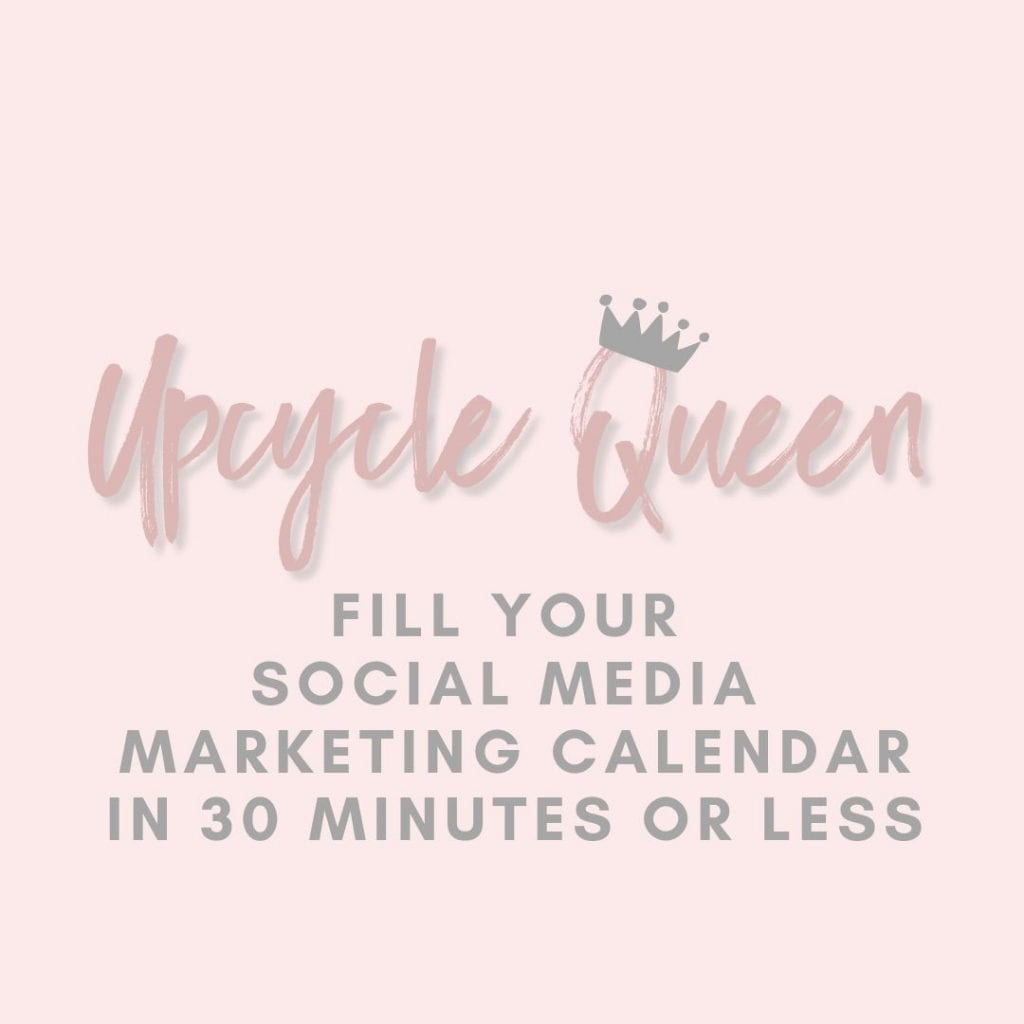 Upcycle Queen Fill Your Social Media Marketing Calendar in 30 Minutes or Less