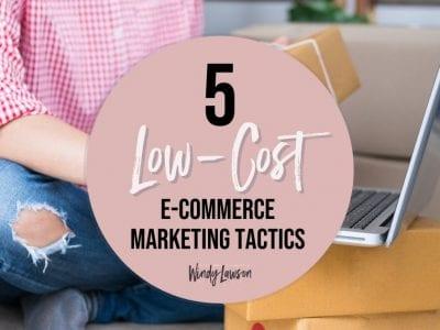 5 Low Cost E-Commerce Marketing Tactics