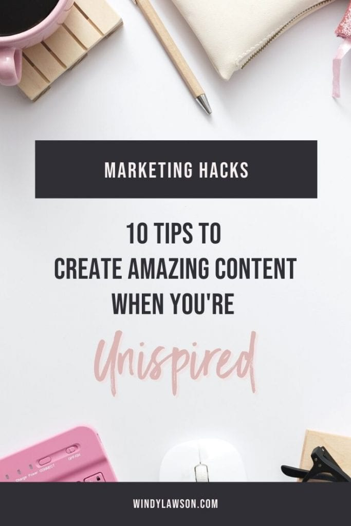 1o Tips to Create Amazing Content When You're Uninspired