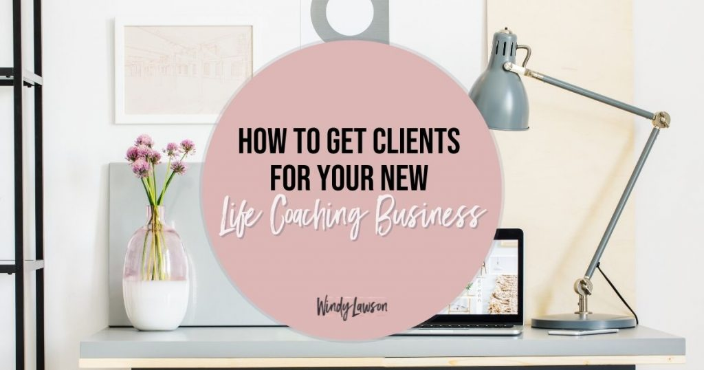 How to Get Clients for Your New Life Coaching Business